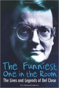 A book about Del Close, legendary guru of improv and comedy